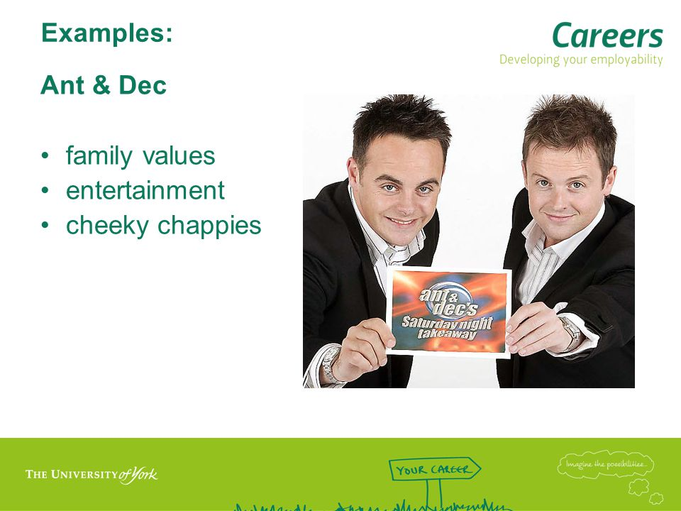 Examples: Ant & Dec family values entertainment cheeky chappies