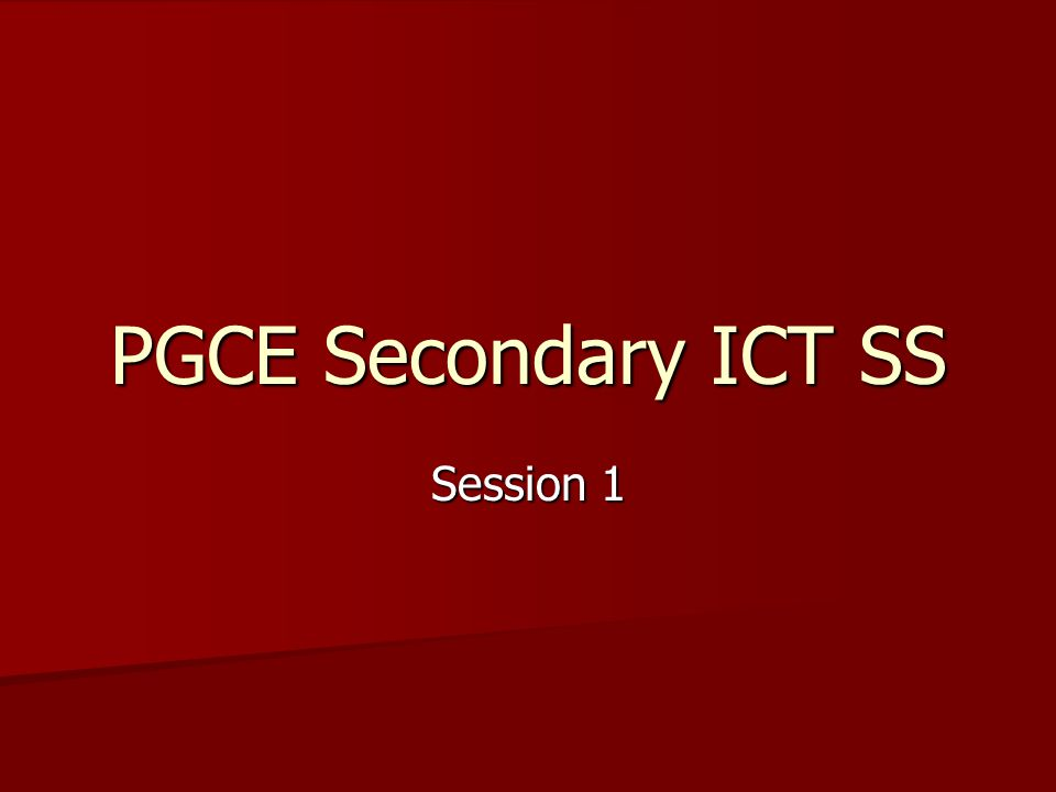 PGCE Secondary ICT SS Session 1