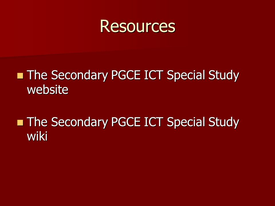 Resources The Secondary PGCE ICT Special Study website The Secondary PGCE ICT Special Study website The Secondary PGCE ICT Special Study wiki The Secondary PGCE ICT Special Study wiki
