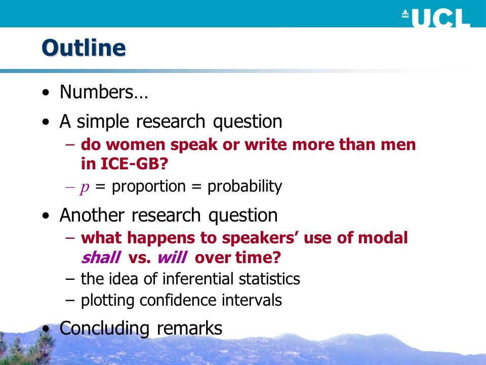 Outline Numbers… A simple research question –do women speak or write more than men in ICE-GB.