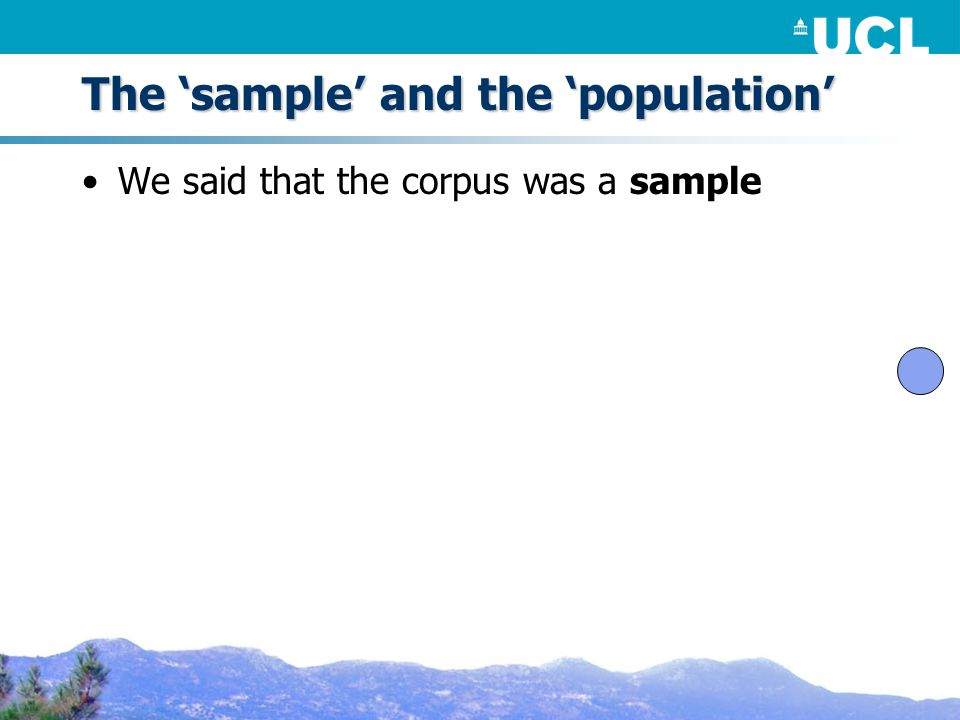 The 'sample' and the 'population' We said that the corpus was a sample