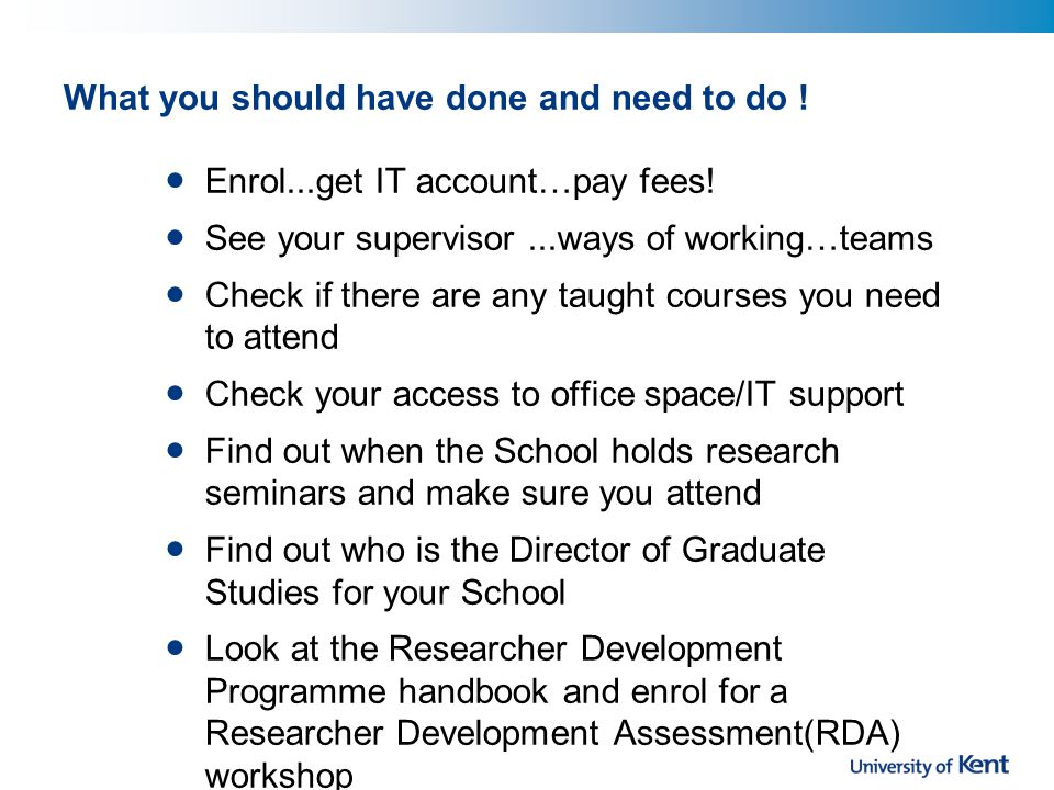 What you should have done and need to do . Enrol...get IT account…pay fees.