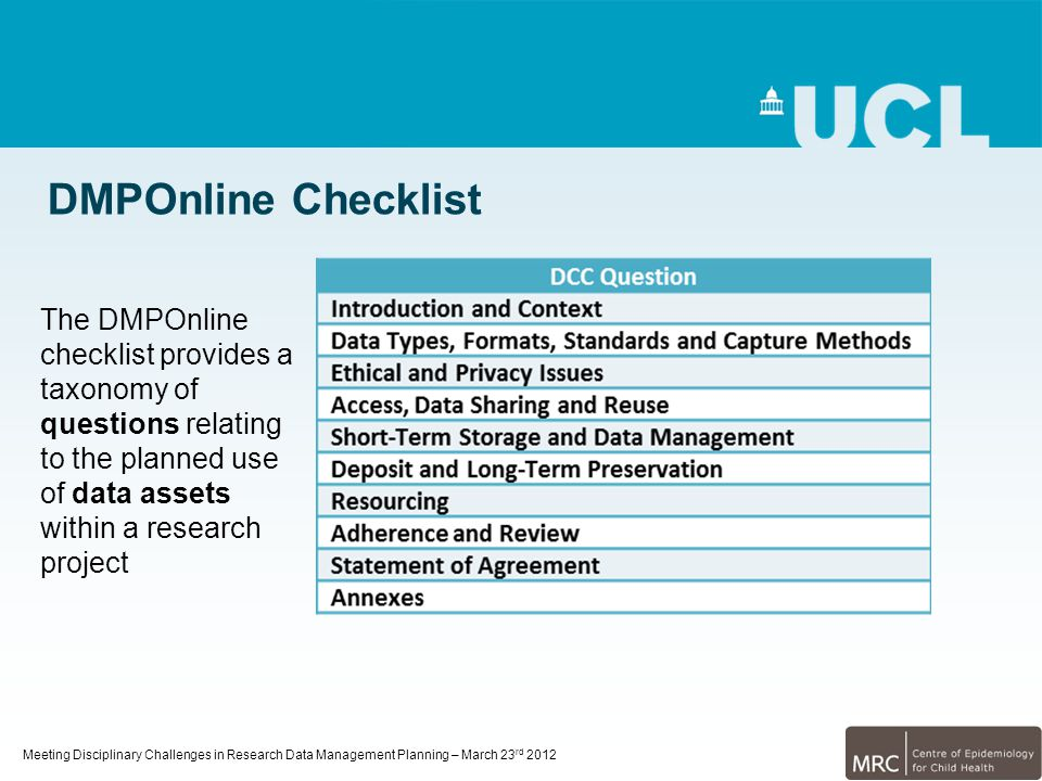 Meeting Disciplinary Challenges in Research Data Management Planning – March 23 rd 2012 DMPOnline Checklist The DMPOnline checklist provides a taxonom