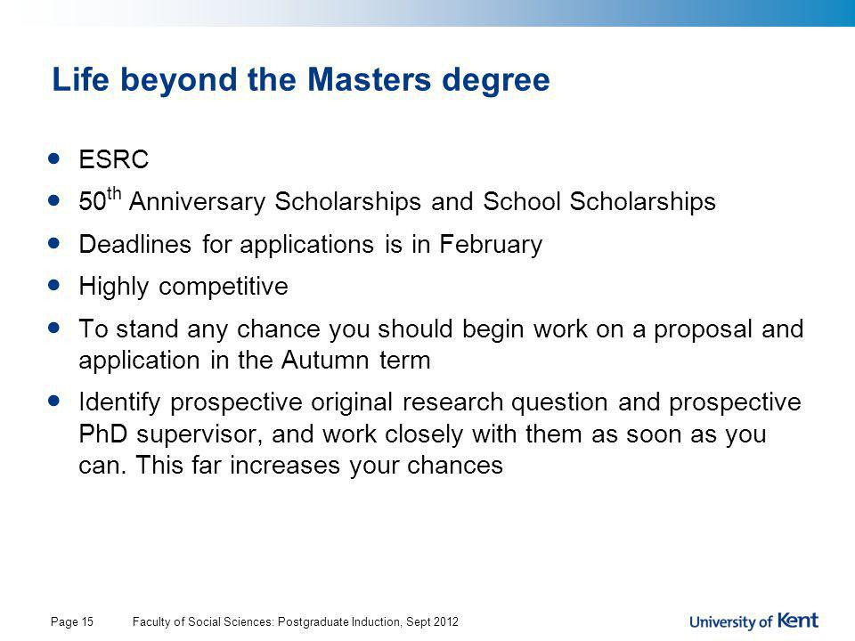 Life beyond the Masters degree ESRC 50 th Anniversary Scholarships and School Scholarships Deadlines for applications is in February Highly competitiv