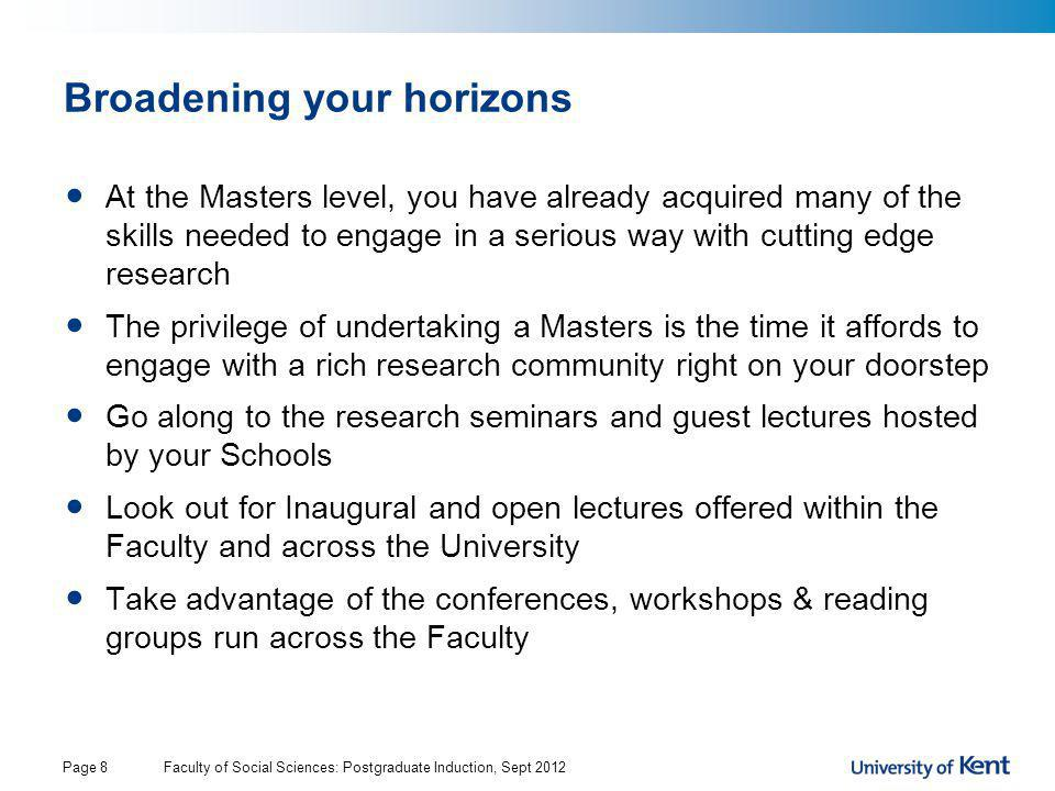 Broadening your horizons At the Masters level, you have already acquired many of the skills needed to engage in a serious way with cutting edge resear