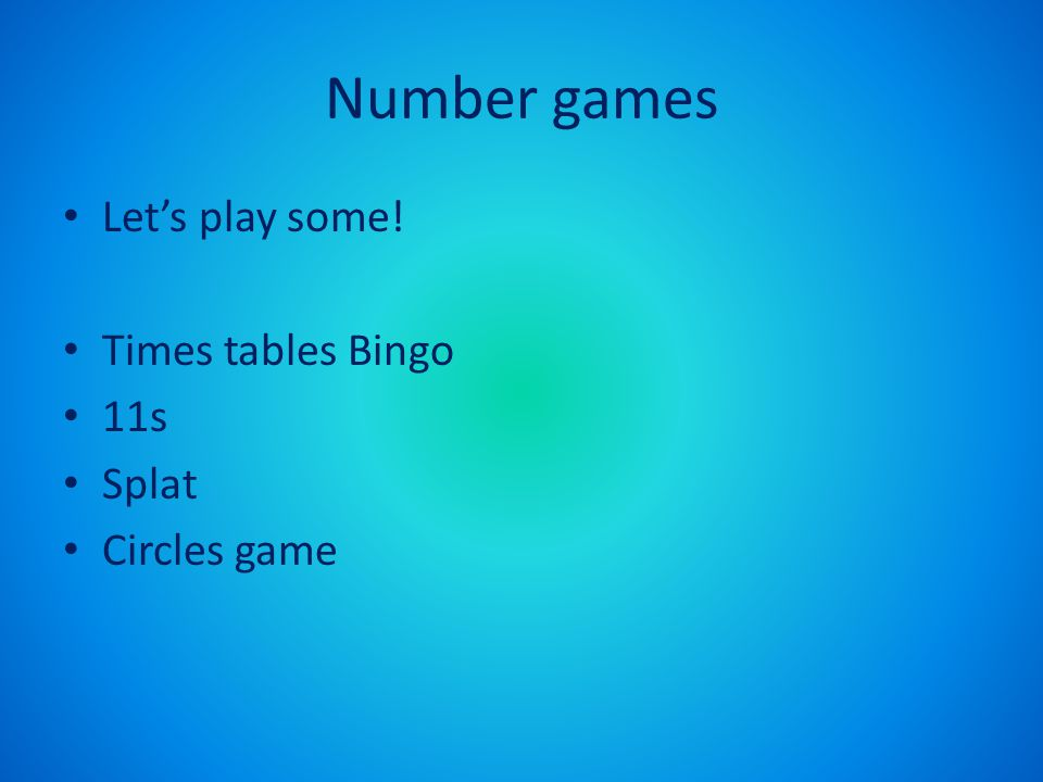 Number games Let's play some! Times tables Bingo 11s Splat Circles game