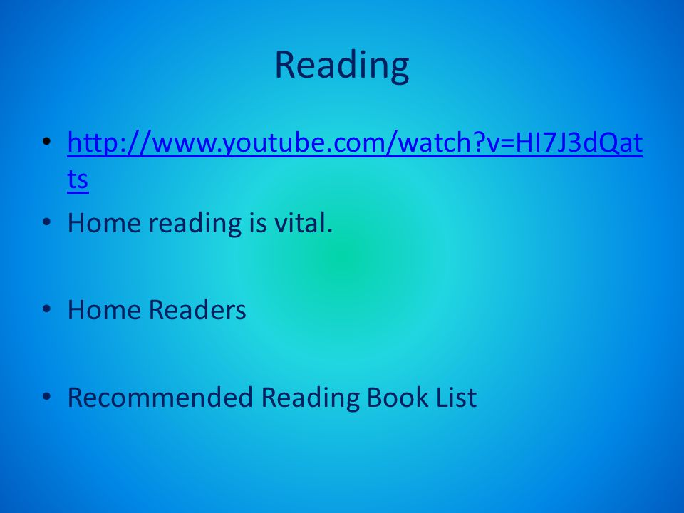 Reading http://www.youtube.com/watch v=HI7J3dQat ts http://www.youtube.com/watch v=HI7J3dQat ts Home reading is vital.