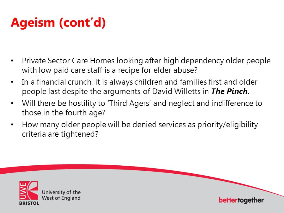 Ageism (cont'd) Private Sector Care Homes looking after high dependency older people with low paid care staff is a recipe for elder abuse.