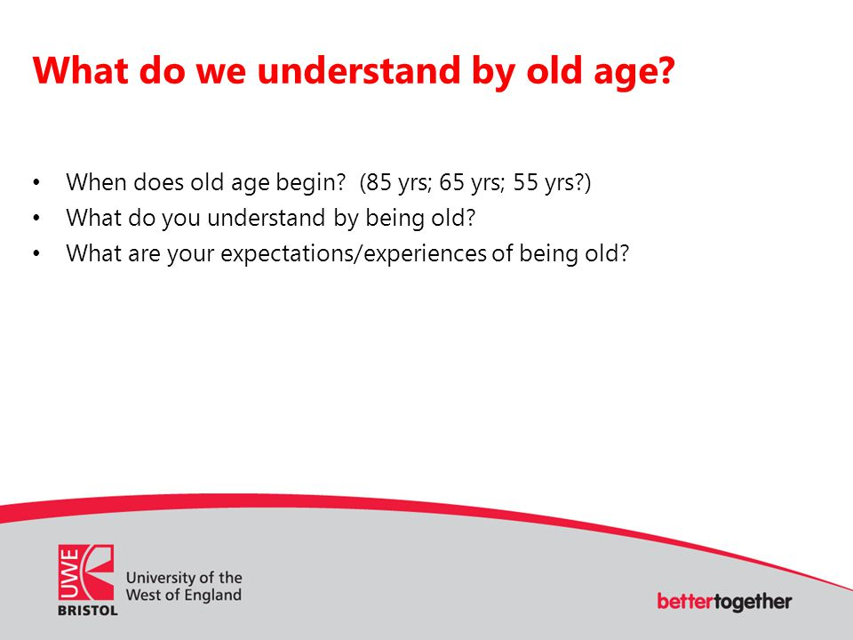 What do we understand by old age. When does old age begin.