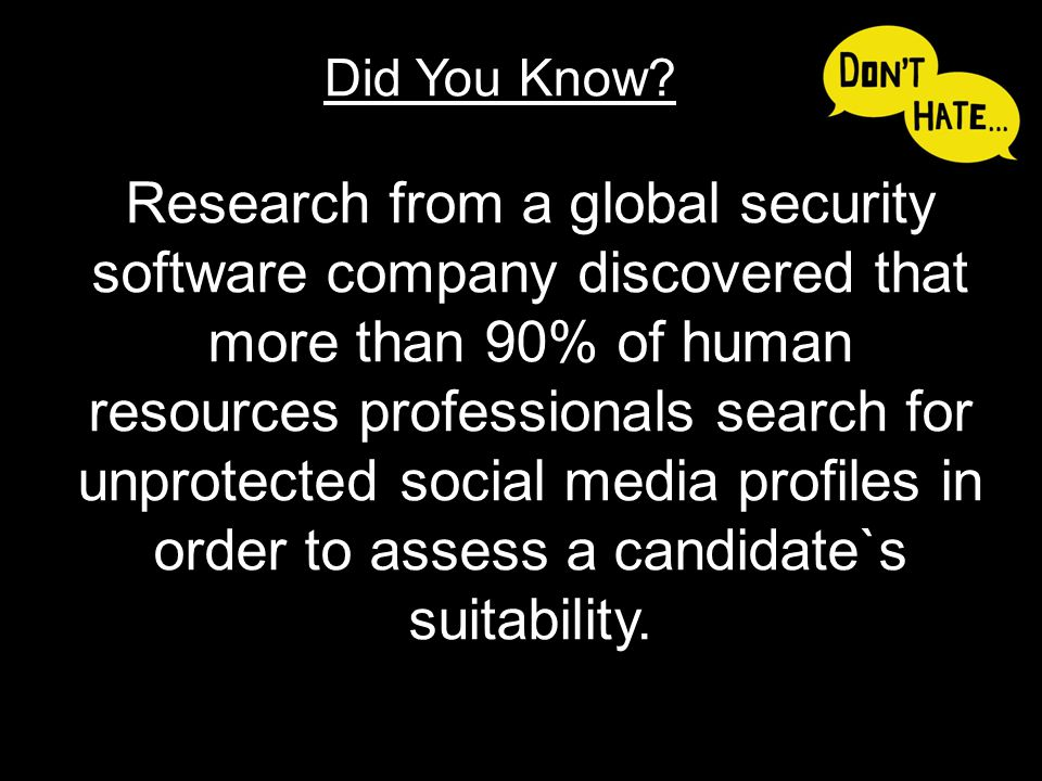 Research from a global security software company discovered that more than 90% of human resources professionals search for unprotected social media pr