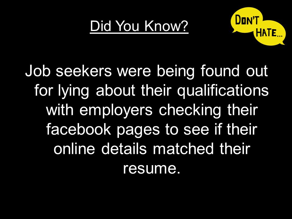 Job seekers were being found out for lying about their qualifications with employers checking their facebook pages to see if their online details matc