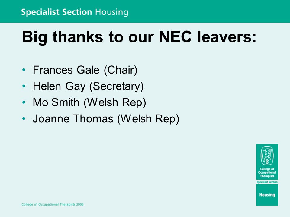 Big thanks to our NEC leavers: Frances Gale (Chair) Helen Gay (Secretary) Mo Smith (Welsh Rep) Joanne Thomas (Welsh Rep)