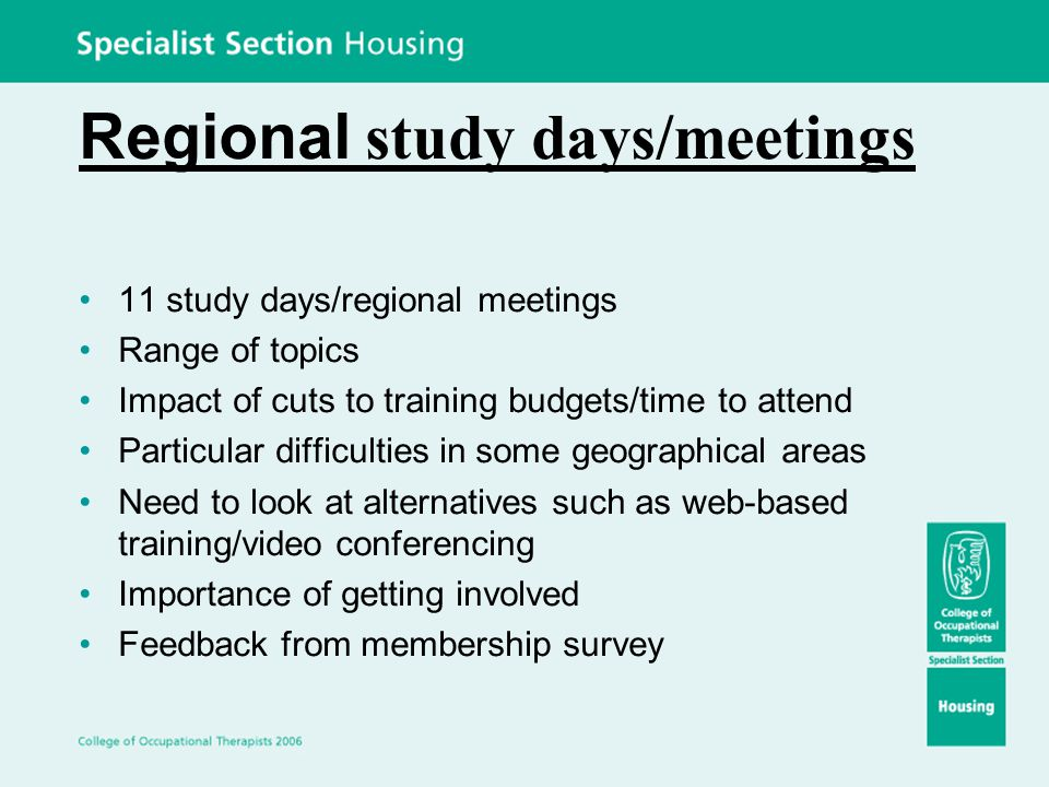 Regional study days/meetings 11 study days/regional meetings Range of topics Impact of cuts to training budgets/time to attend Particular difficulties