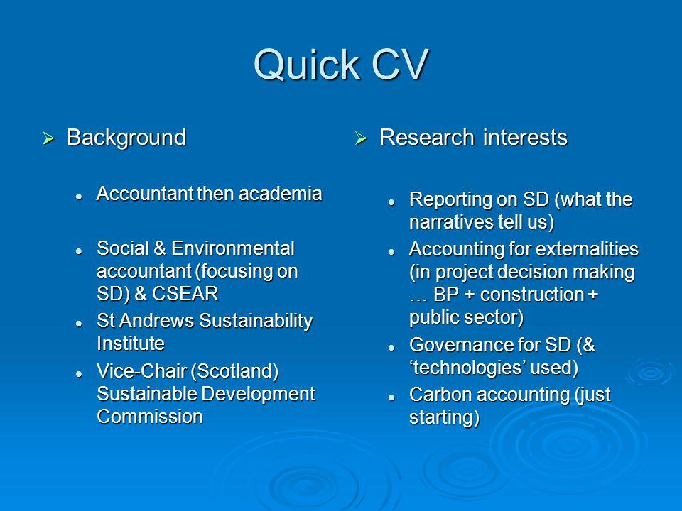 Quick CV  Background Accountant then academia Accountant then academia Social & Environmental accountant (focusing on SD) & CSEAR Social & Environmen