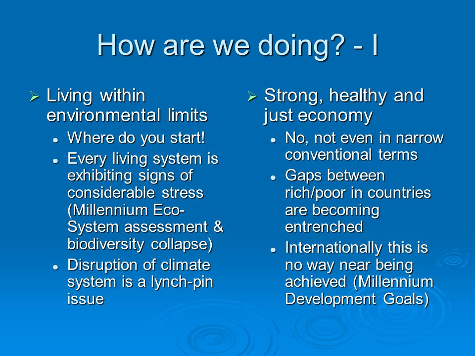 How are we doing? - I  Living within environmental limits Where do you start! Where do you start! Every living system is exhibiting signs of consider