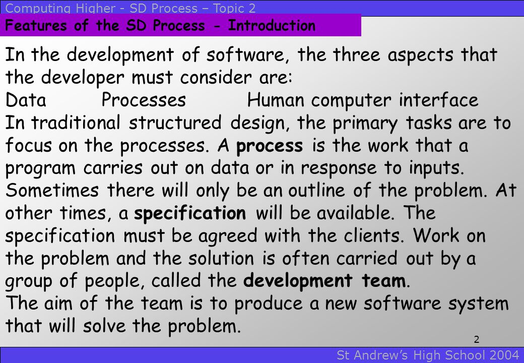 Computing Higher - SD Process – Topic 2 St Andrew's High School 2004 1 Unit 2 Software Development Process