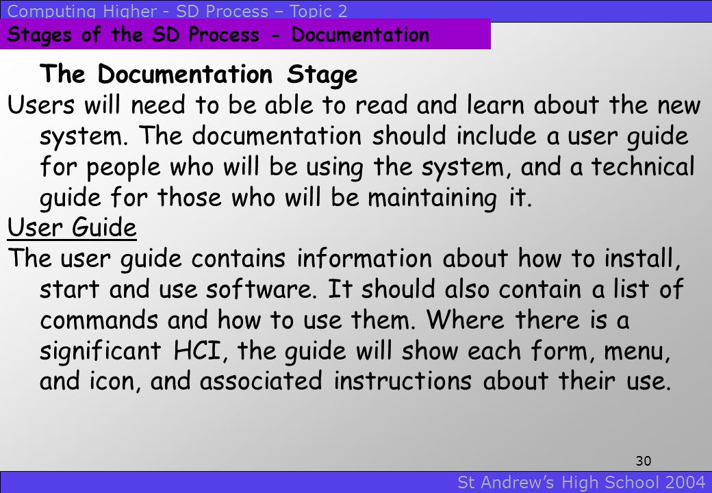 Computing Higher - SD Process – Topic 2 St Andrew's High School 2004 29 Stages of the SD Process - Testing Beta testing The idea is to subject a compl