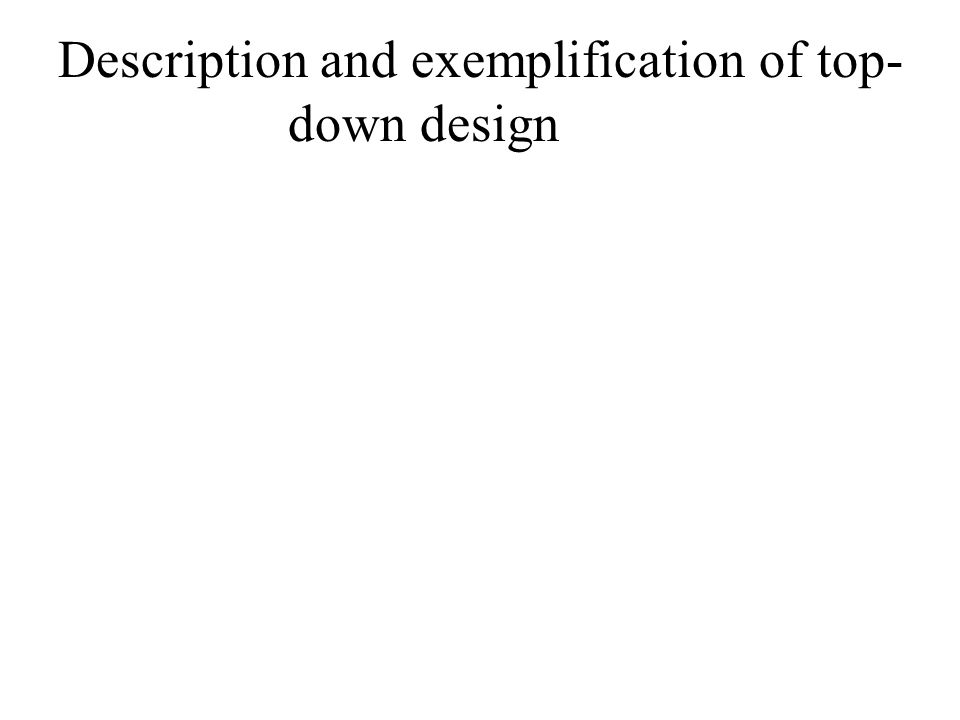Description and exemplification of top- down design