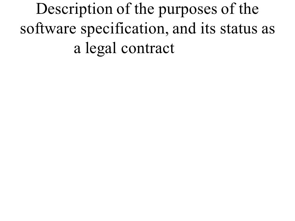 Description of the purposes of the software specification, and its status as a legal contract