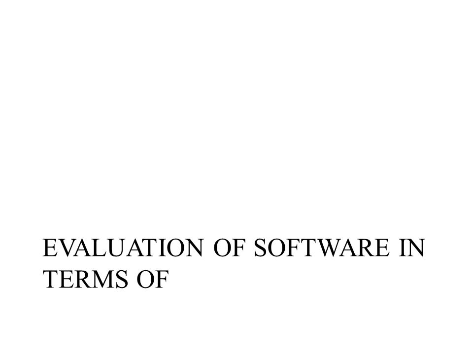 EVALUATION OF SOFTWARE IN TERMS OF