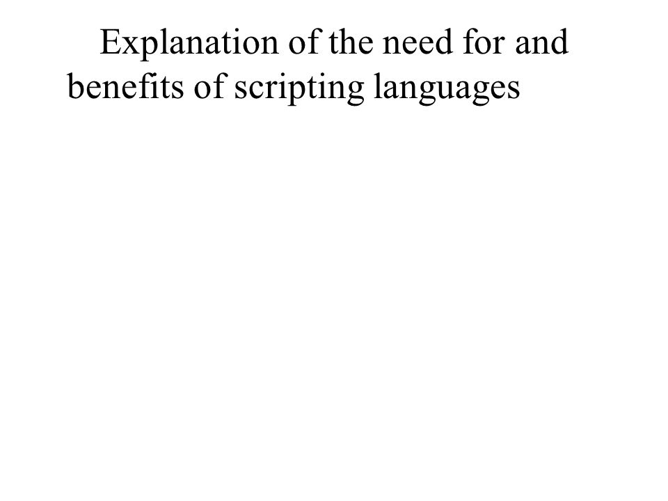 Explanation of the need for and benefits of scripting languages