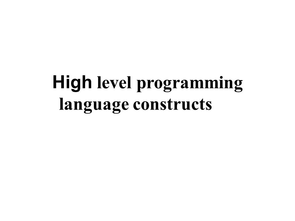 High level programming language constructs