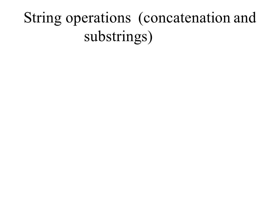 String operations (concatenation and substrings)