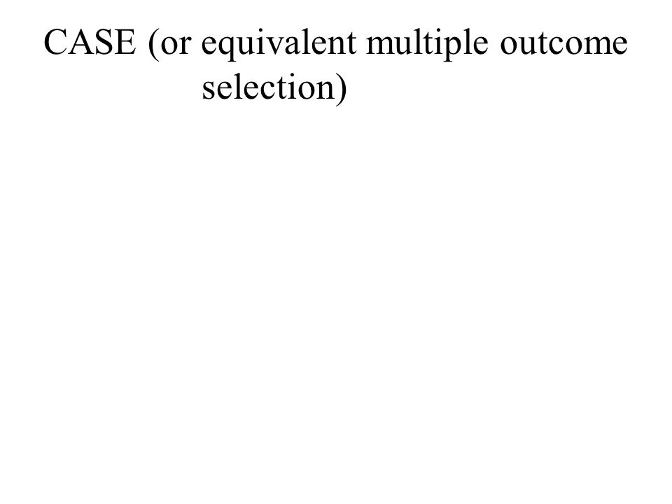 CASE (or equivalent multiple outcome selection)