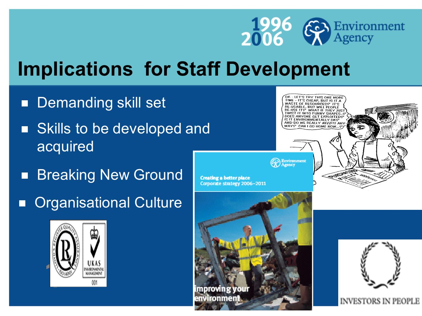  Demanding skill set Implications for Staff Development  Skills to be developed and acquired  Breaking New Ground  Organisational Culture