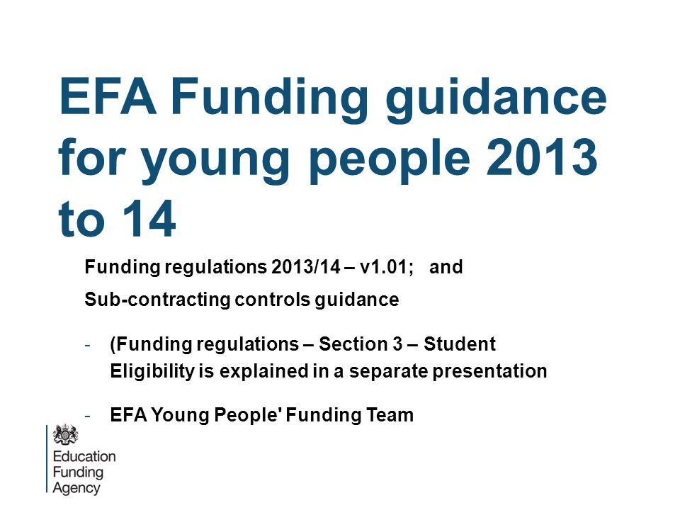 EFA Funding guidance for young people 2013 to 14 Funding regulations 2013/14 – v1.01; and Sub-contracting controls guidance -(Funding regulations – Se