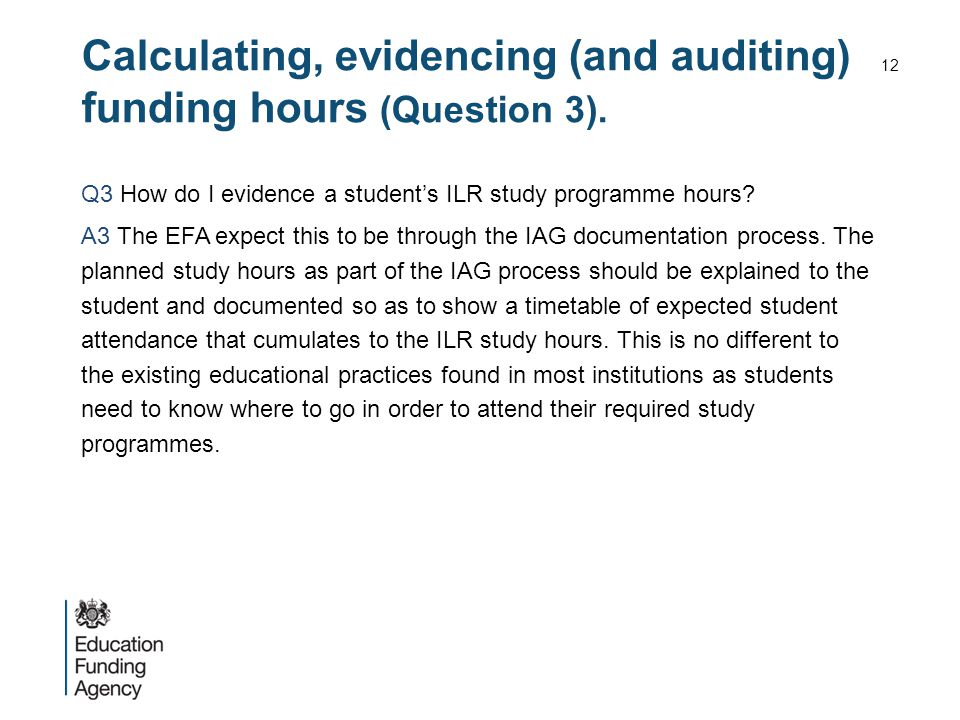 Calculating, evidencing (and auditing) funding hours (Question 3). Q3 How do I evidence a student's ILR study programme hours? A3 The EFA expect this