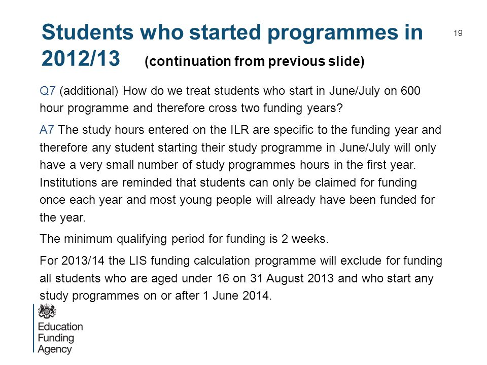 Students who started programmes in 2012/13 (continuation from previous slide) Q7 (additional) How do we treat students who start in June/July on 600 h