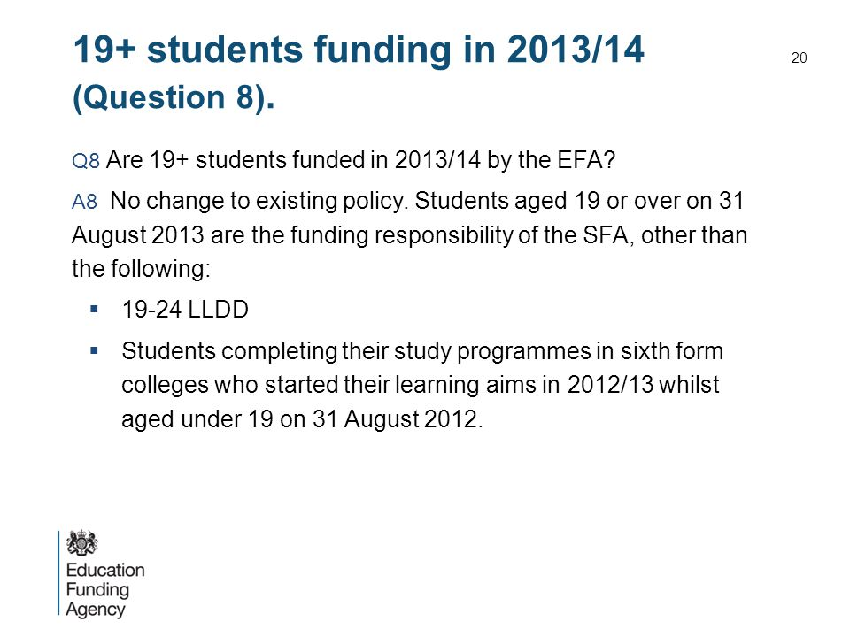 19+ students funding in 2013/14 (Question 8). Q8 Are 19+ students funded in 2013/14 by the EFA.