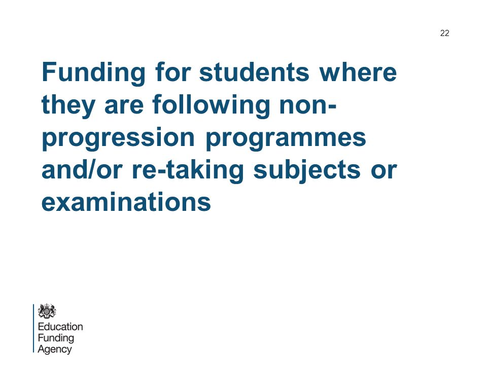 Funding for students where they are following non- progression programmes and/or re-taking subjects or examinations 22