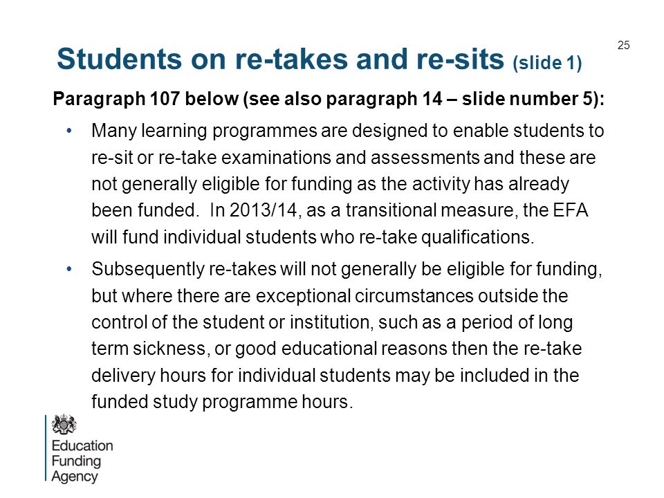 Students on re-takes and re-sits (slide 1) Paragraph 107 below (see also paragraph 14 – slide number 5): Many learning programmes are designed to enab