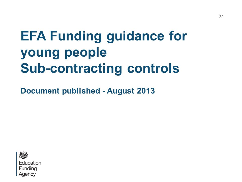 EFA Funding guidance for young people Sub-contracting controls Document published - August 2013 27