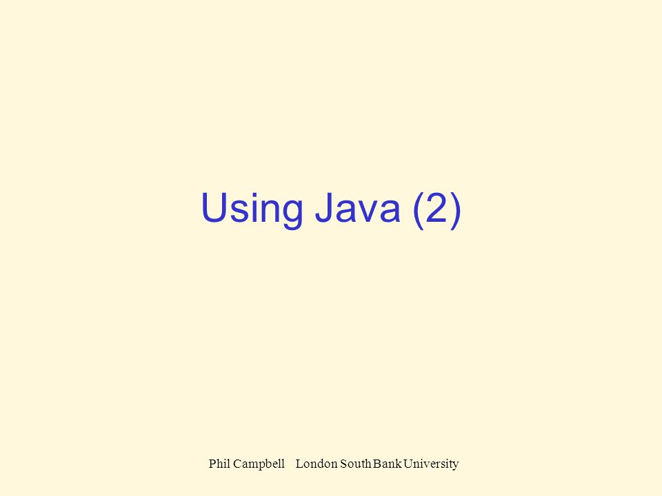 Phil Campbell London South Bank University Using Java (2)