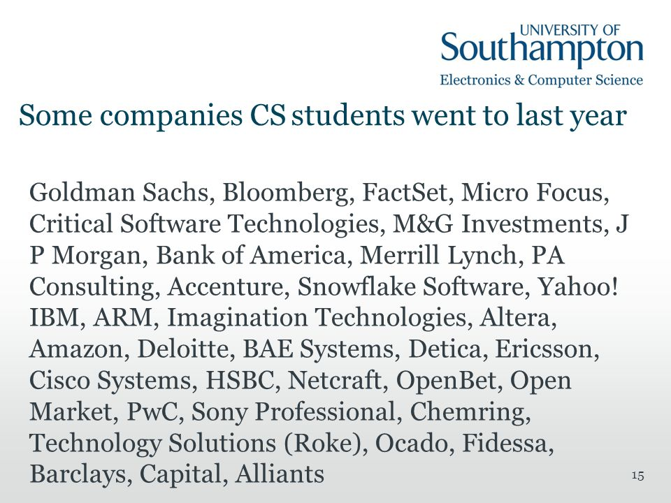 Some companies CS students went to last year Goldman Sachs, Bloomberg, FactSet, Micro Focus, Critical Software Technologies, M&G Investments, J P Morg