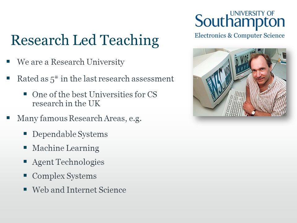Research led teaching  We Research and Teach  Leaders in research  Our Teaching reflects our Research  We teach the state of the art  Cutting edge trends and technologies  You can get involved  3rd year projects  4th year research projects  Summer internships (Paid!)