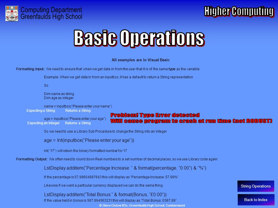 Basic Operations – Formatting I/O and Multiple Outcome Selection Back to Index All examples are in Visual Basic Formatting Input: We need to ensure th