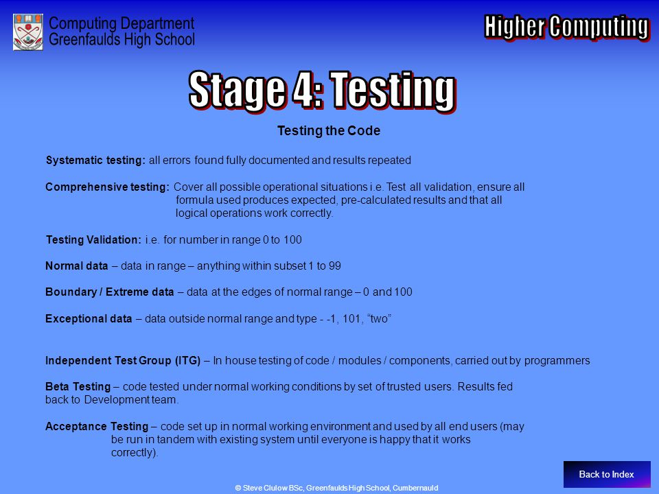 Stage 4: Testing Testing the Code Systematic testing: all errors found fully documented and results repeated Comprehensive testing: Cover all possible