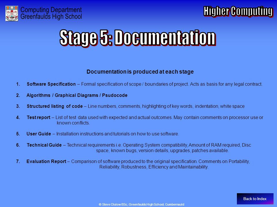 Stage 5: Documentation Documentation is produced at each stage 1.Software Specification – Formal specification of scope / boundaries of project.