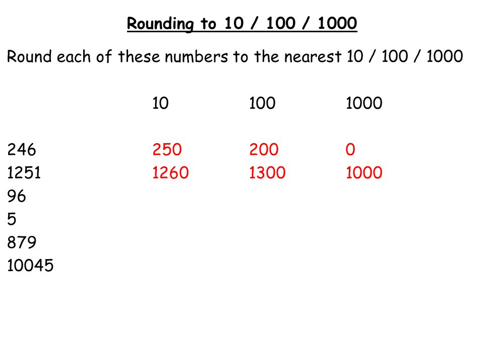 Rounding to 10 / 100 / 1000 Round each of these numbers to the nearest 10 / 100 / 1000 101001000 2462502000 1251126013001000 961001000 5 879 10045