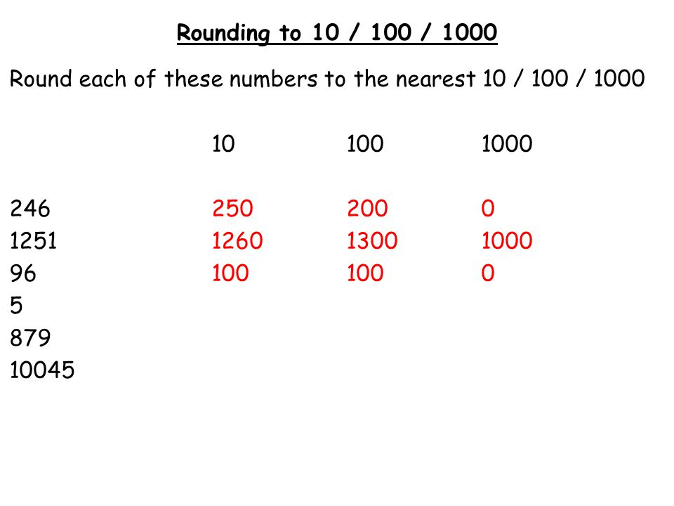 Rounding to 10 / 100 / 1000 Round each of these numbers to the nearest 10 / 100 / 1000 101001000 2462502000 1251126013001000 961001000 51000 8798809001000 10045100501000010000