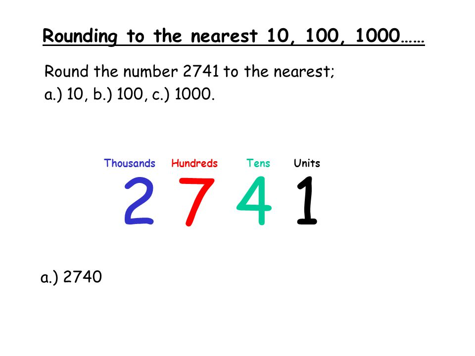 Rounding to the nearest 10, 100, 1000…… Round the following numbers to the nearest: a.) 10b.) 100c.) 1000 1.) 4368a.) 4370b.) 4400c.) 4000 2.) 1027a.) 1030b.) 1000c.) 1000 3.) 8767a.) 8770b.) 8800c.) 9000 4.) 6111a.) 6110b.) 6100c.) 6000 5.) 3284a.) 3280b.) 3300c.) 3000 6.) 2192 7.) 7451 8.) 9073 9.) 5456 10.) 9672