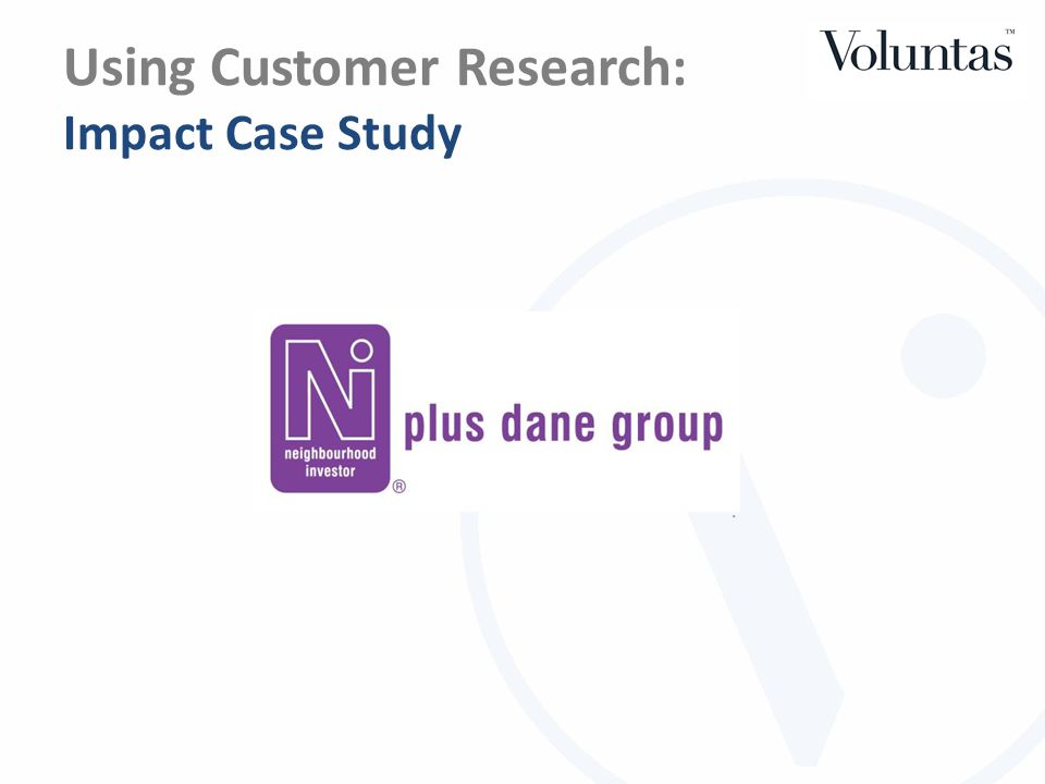 Using Customer Research: Practical Tips Get to know your tenants better – segmentation and profiling Use the data you have first then fill in the gaps with additional research Don't assume other people's statistic fits your profile – check