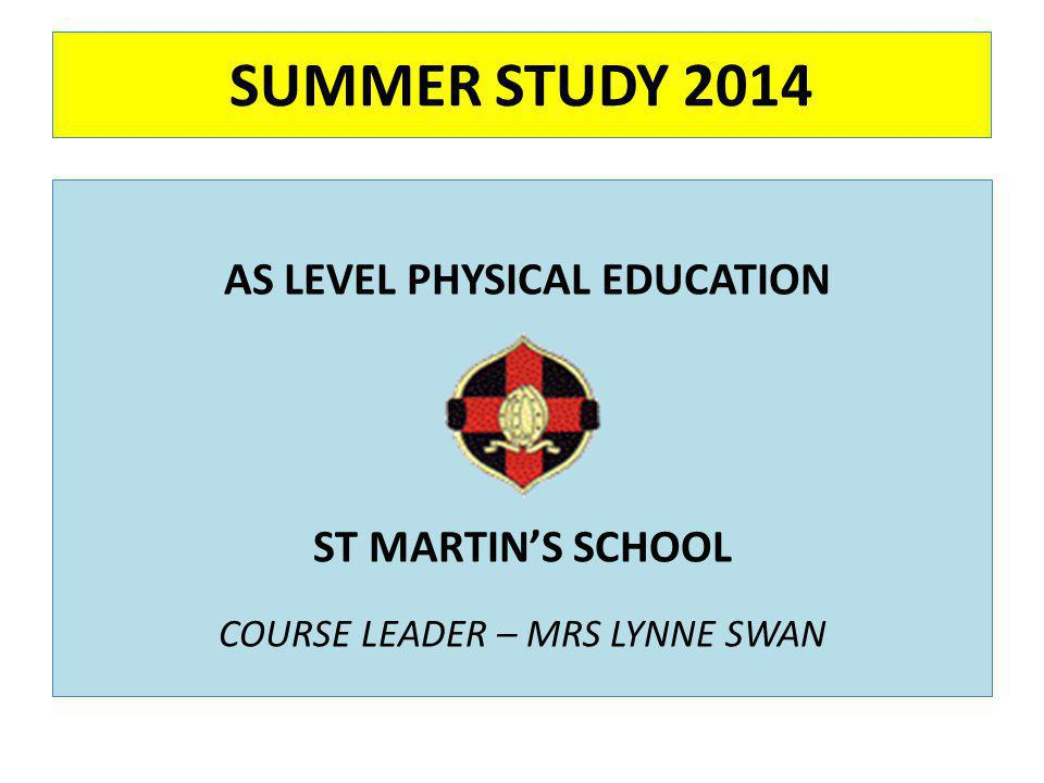 SUMMER STUDY 2014 AS LEVEL PHYSICAL EDUCATION ST MARTIN'S SCHOOL COURSE LEADER – MRS LYNNE SWAN
