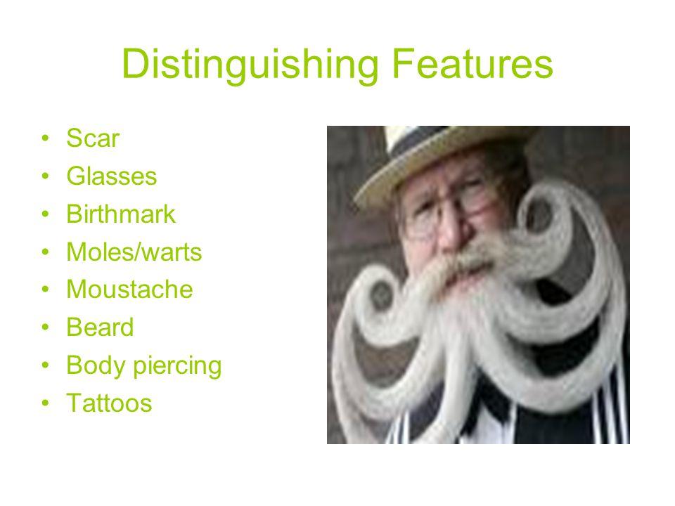 Distinguishing Features Scar Glasses Birthmark Moles/warts Moustache Beard Body piercing Tattoos