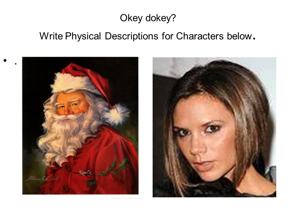 Okey dokey? Write Physical Descriptions for Characters below..