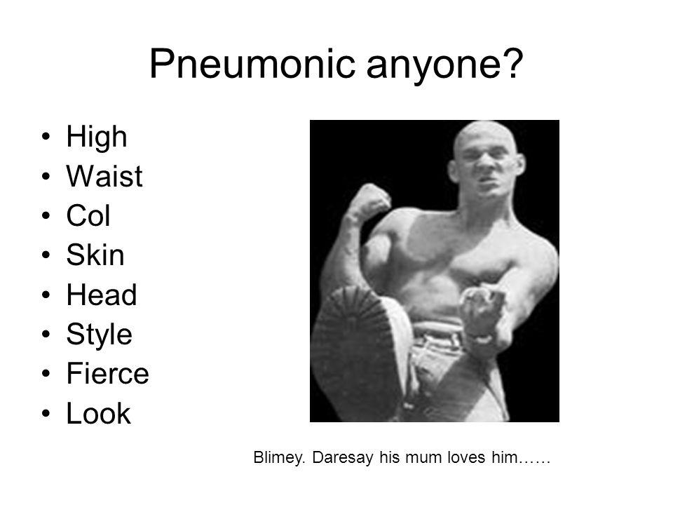 Pneumonic anyone High Waist Col Skin Head Style Fierce Look Blimey. Daresay his mum loves him……